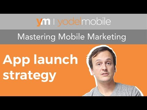 App launch strategy for startups | Mastering Mobile Marketing - Yodel Mobile Video Series
