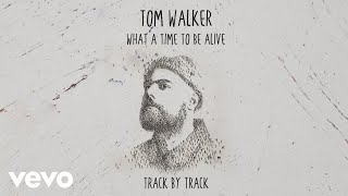 Tom Walker - What a Time To Be Alive (Track by Track)
