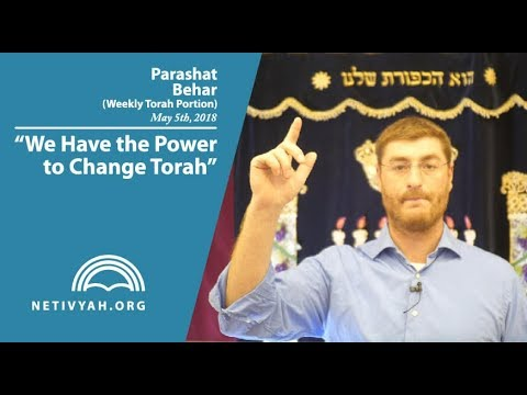 Parashat Behar: We Have the Power to Change Torah