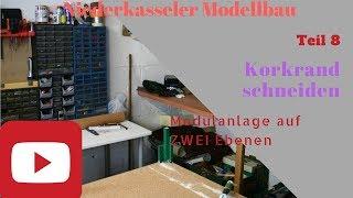 Modellbahn Modulanlage 2 Ebenen Teil 8 HD Kork Rand schneiden Modellbau Niederkassel Spur N