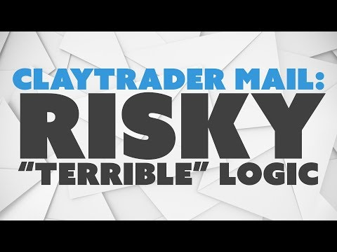 """ClayTrader Mail: Risky """"Terrible"""" Logic."""