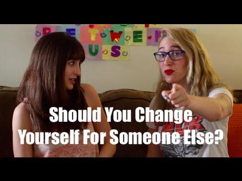 Should You Change For Someone Else? I Just Between Us