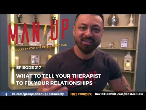 What To Tell Your Therapist To Fix Your Relationships - The Man Up Show, Ep. 217