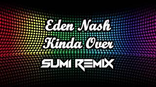 Eden Nash - Kinda Over (SUM1 REMIX) (Clip) (OUT SOON)