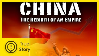 China: The Rebirth of an Empire (full feature) - True Story Documentary Channel