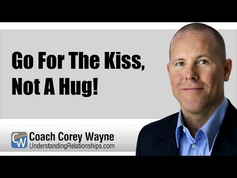 Go For The Kiss, Not A Hug!