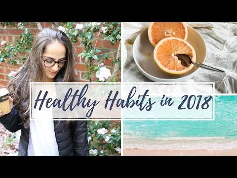 HOW TO CREATE HEALTHY HABITS IN 2018!