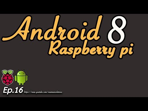 Android 8 on raspberry pi 3 (EP16)