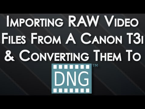 Importing RAW Files From Canon T3i/600d & Converting Them To DNG | Tutorial