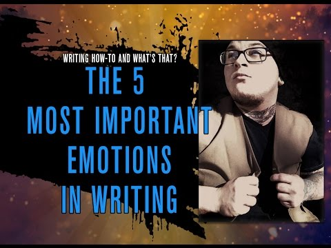 How To Write: The 5 Most Important Emotions in Writing