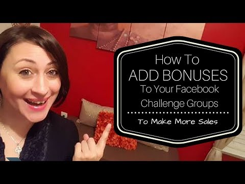 How To Add Bonuses To Your Facebook Challenge Groups To Make More Sales
