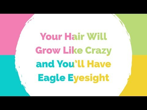Your Hair Will Grow Like Crazy and You'll Have Eagle Eyesight