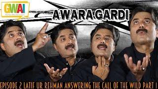 Awara Gardi Episode 2 Latif Ur Rehman Answering the Call of the Wild Part 1 GupShup with Aftab Iqbal
