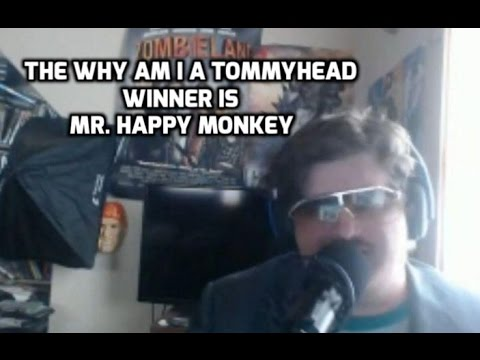 Why Am I A Tommy Head Winner is Mr. Happy Monkey