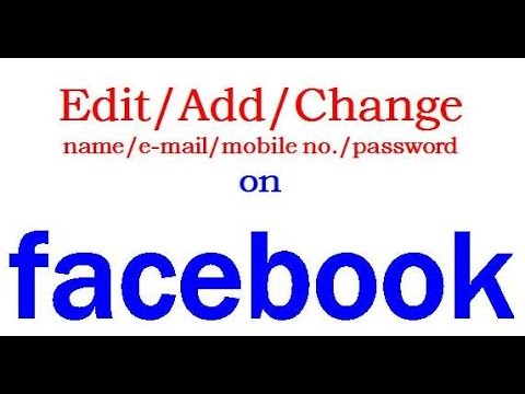 Change/Add/Edit/remove - name/email id /mobile number /password on facebook k