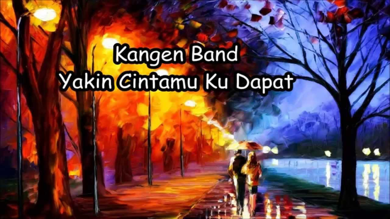 Download Kangen Band - Yakin Cintamu Ku Dapat (Lyrics) MP3 Gratis