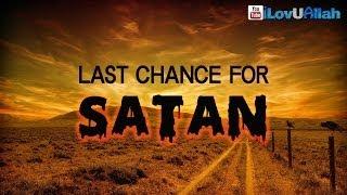 Last Chance For Satan ᴴᴰ | Islamic Reminder