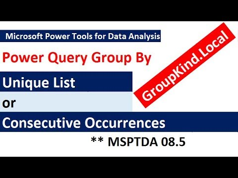 MSPTDA 08.5: Power Query Group By Unique List or Consecutive Occurrences