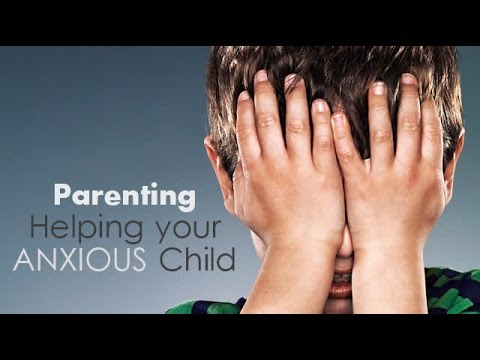 Parenting - Helping your Anxious Child
