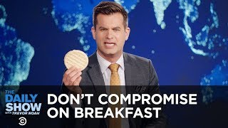 Don't Compromise on Breakfast   The Daily Show