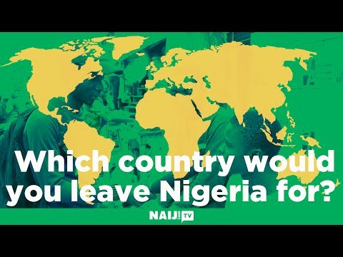 Which country would you leave Nigeria for?