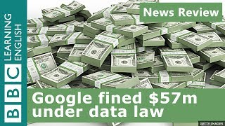 Google fined $57million under data law - BBC News Review