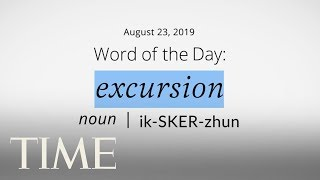 Word Of The Day: EXCURSION | Merriam-Webster Word Of The Day | TIME