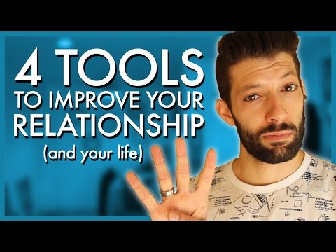 4 TOOLS to Improve Your Relationship (and your life)