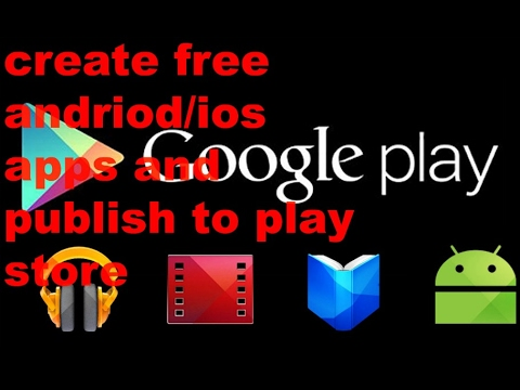 How to create free andriod/ios app and free publish to app store 2017