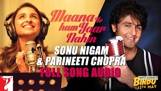 Maana Ke Hum Yaar Nahin (Duet) - Full Song Audio | Meri Pyaari Bindu | Sonu Nigam | Parineeti Chopra