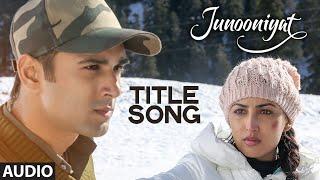 JUNOONIYAT Title Song (Full Audio)   Junooniyat   Pulkit Samrat, Yami Gautam   T-Series
