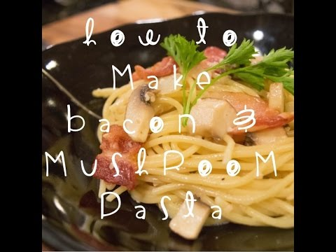 How to Make Bacon and Mushroom Pasta Recipe