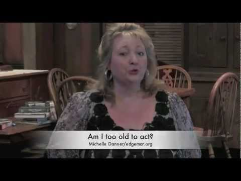 Acting Coach Michelle Danner answers the question, Am I Too Old To Start Acting
