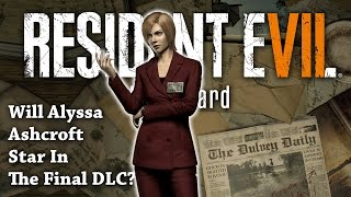 Resident Evil 7 Theory | Will Alyssa Ashcroft Star In The Final RE7 DLC? | Outbreak Reporter Theory