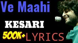 Ve Maahi Lyrics Kesari   Akshay Kumar & Arijit Singh