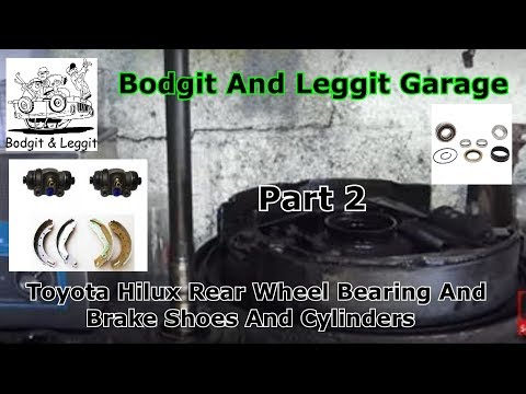 Toyota Hilux Rear Wheel Bearing And Brake Shoes And Cylinders Part 2 Bodgit And Leggit Garage