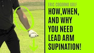 GOLF: Lead Arm Supination - How To Do It, When To Do It, And Why You MUST Do It To Play Good Golf