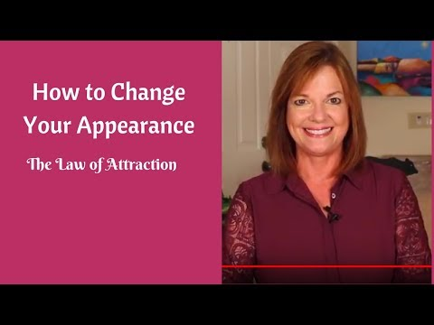 How to Change Your Appearance- The Law of Attraction