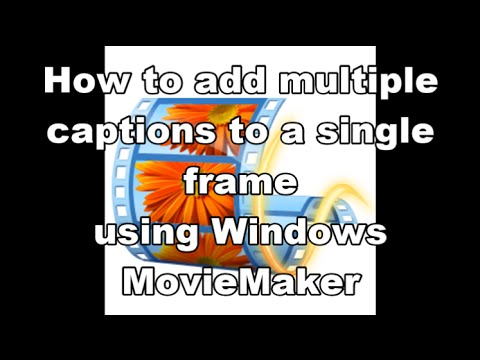How To Add Multiple Captions Using Windows Movie Maker
