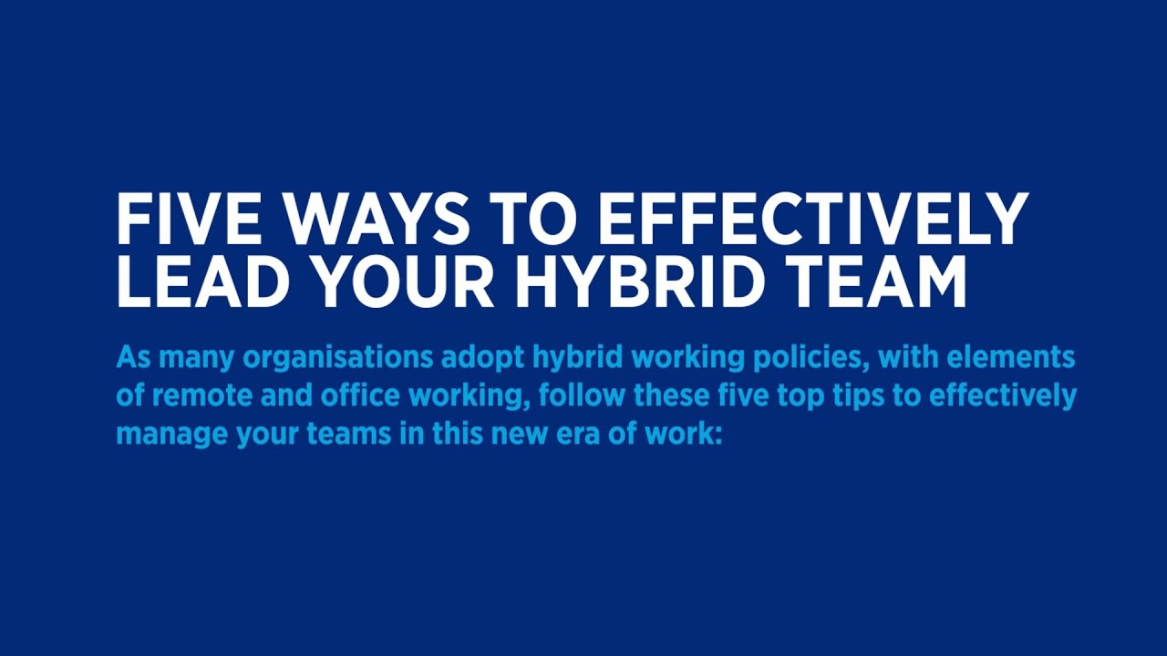 Five ways to effectively lead your hybrid team