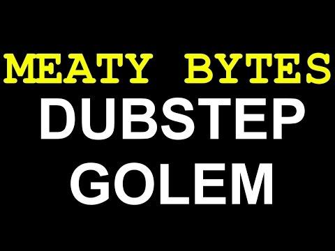 MEATY BYTES - DUBSTEP GOLEM