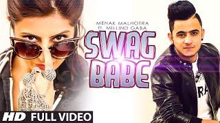 Swag Babe - Official Music Video - Mehak Malhotra Ft. Milind Gaba