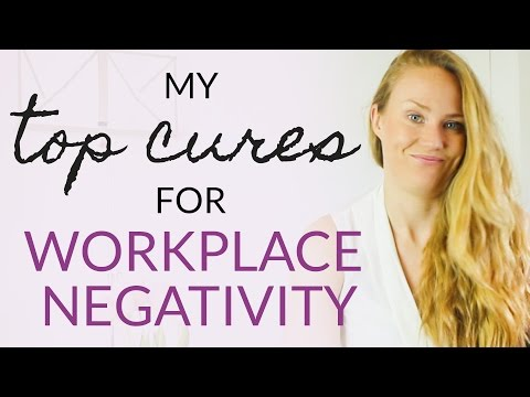 My Top Cures For Workplace Negativity