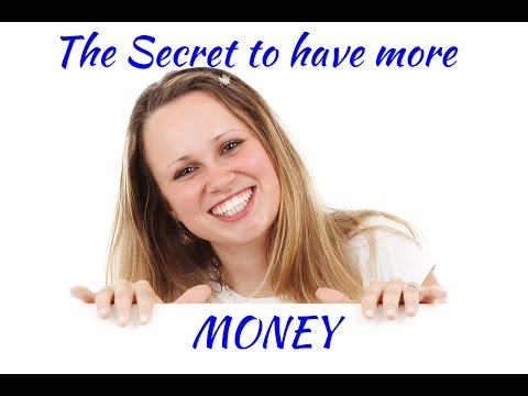 The Secret to Have More MONEY
