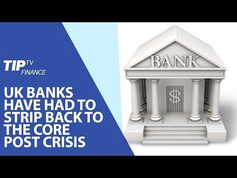 UK banks have had to strip back to the core after financial crisis