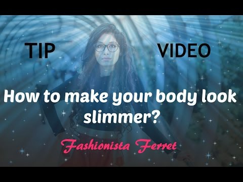 How To Make Your Body Look Slimmer?
