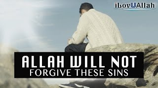 Allah Will Not Forgive These Sins | Must Watch