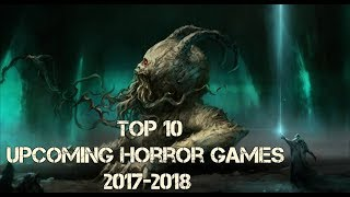 Top 10 Upcoming Horror Games of 2017 & 2018 (PC, PS4, XBOX ONE)