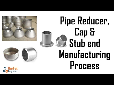 Reducer, Cap & Stub end Manufacturing Process - Pipe Fittings