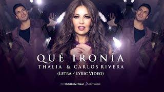 Thalia, Carlos Rivera - Qué Ironía - (Oficial - Letra / Lyric Video)